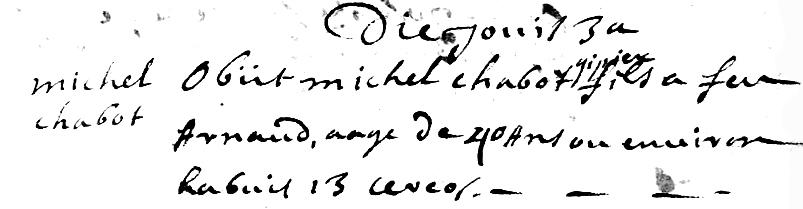 """""""Die jovis tertia [jeudi 3], obiit Michel Chabot, gipier (plâtrier), fils a feu Arnaud, aage de 40 ans ou environ, habuit 13 cereos [a eu 13 cierges]."""" Acte de sépulture de Michel Chabot, couvent des Cordeliers, Aix-en-Provence, 3 février 1689."""